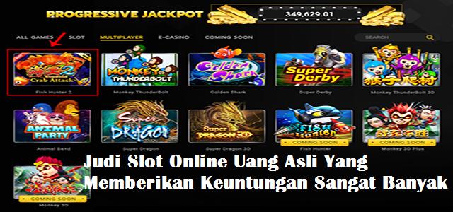 Judi Slot Online Uang Asli Yang Memberikan Keuntungan Sangat Banyak