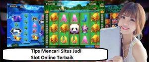 Tips Mencari Situs Judi Slot Online Terbaik